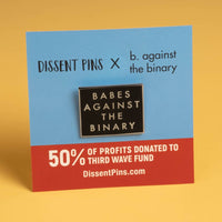 BABES AGAINST THE BINARY ENAMEL PIN