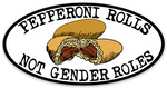 PEPPERONI ROLLS NOT GENDER ROLES - STICKER