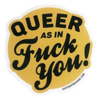 QUEER AS IN FUCK YOU! STICKER