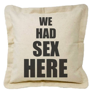 We Had Sex Here - Pillow
