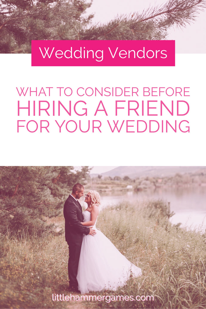 What To Consider Before Hiring A Friend As A Wedding Vendor