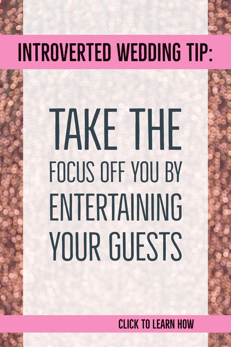 The Introvert's Guide To Entertaining Your Wedding Guests