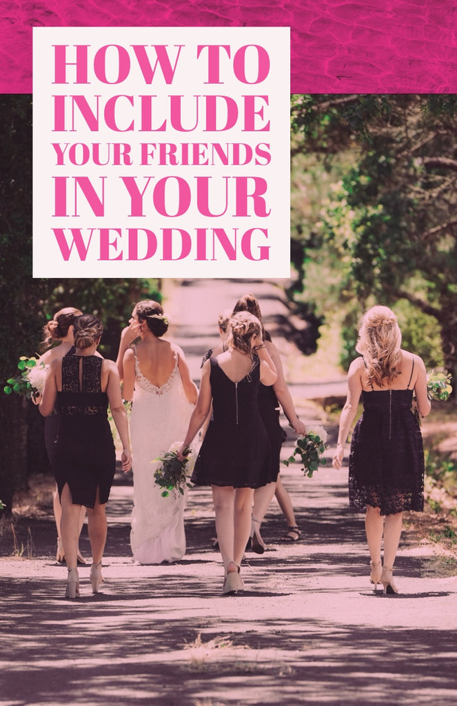 How to include your friends in your wedding