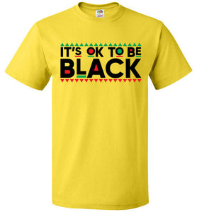 It's OK To Be Black Tee (UNISEX)