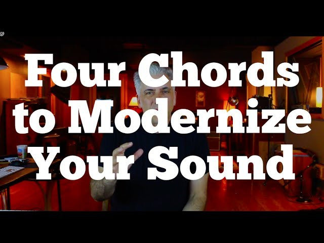 Four Simple Chords to Modernize Your Sound