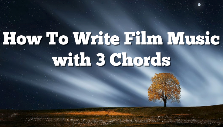 How To Write Film Music With Only 3 Chords