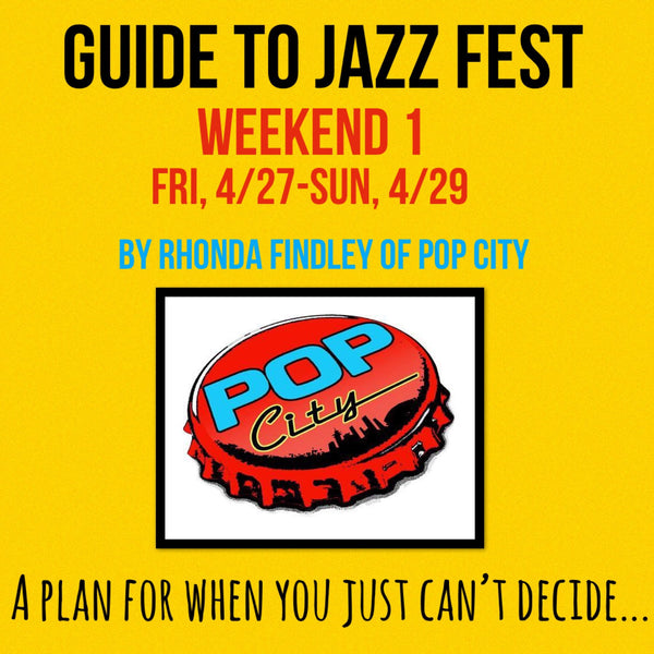 A Guide to Jazz Fest 2018: The First Weekend