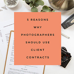 5 Reasons Why Photographers Should Use Client Contracts