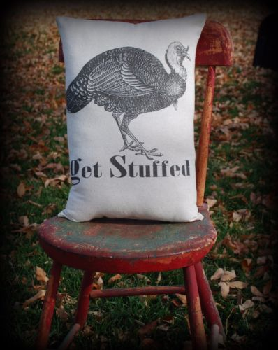 Thanksgiving Fall Turkey GET STUFFED sign pillow dinner gift funny primitive
