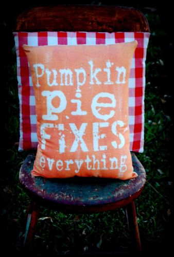 Thanksgiving Fall Pumpkin pie fixes everything sign pillow Dinner gift primitive