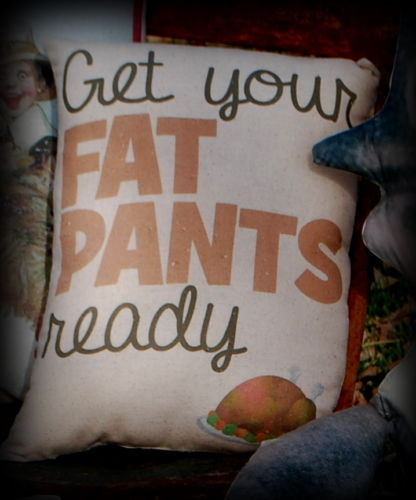 Thanksgiving Fall Turkey Get your fat pants ready sign pillow dinner gift funny
