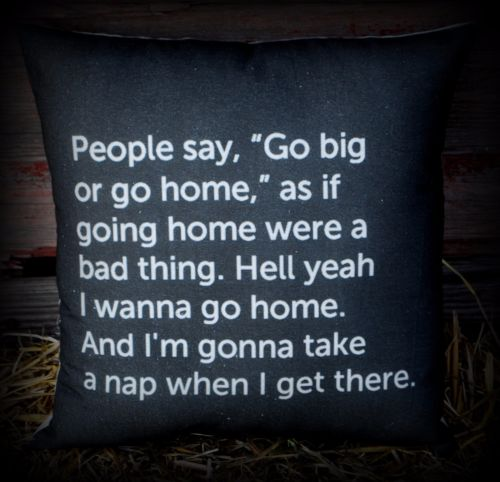 Hilarious go BIG or go home nap pillow funny gift present saying sign