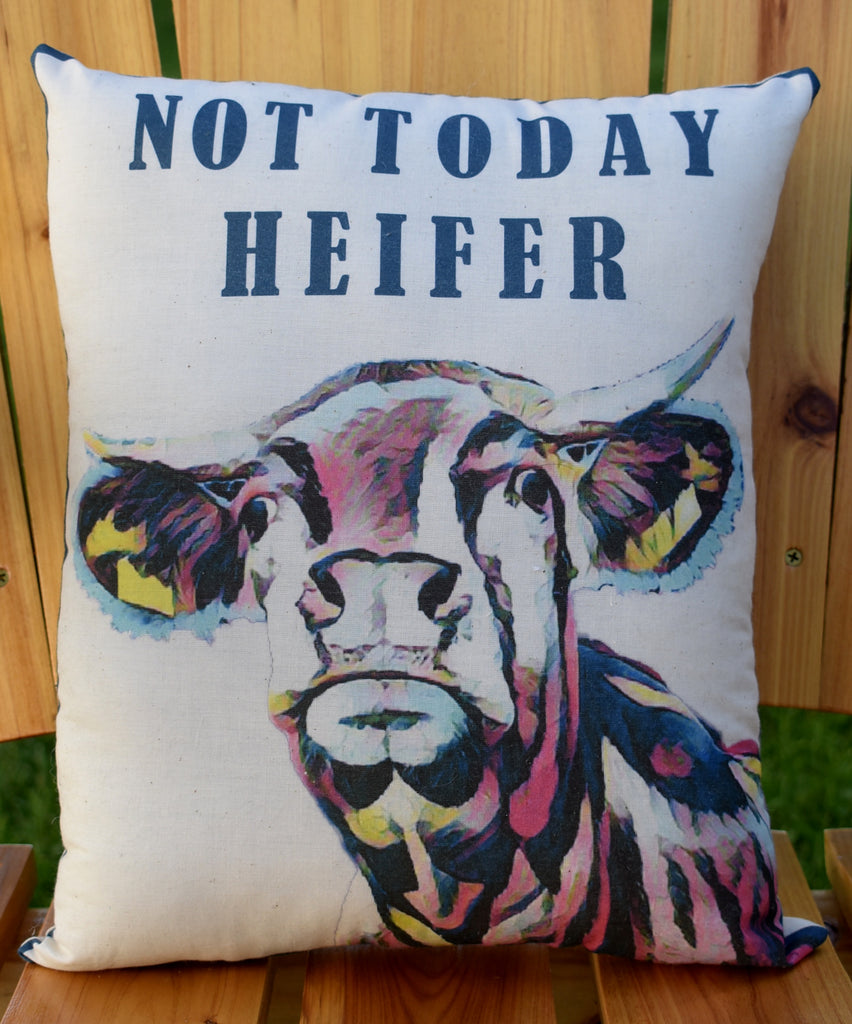 NOT TODAY HEIFER cow pillow