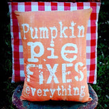 Pumpkin Pie Fixes Everything Thanksgiving Fall Pillow
