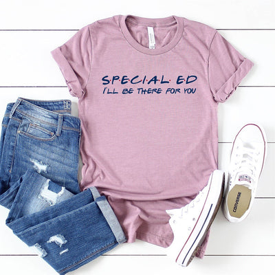 Special Ed I'll Be There For You Tee - Limeberry Designs