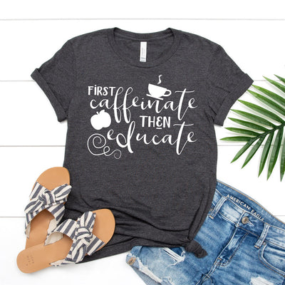 Caffeinate Then Educate Tee - Limeberry Designs