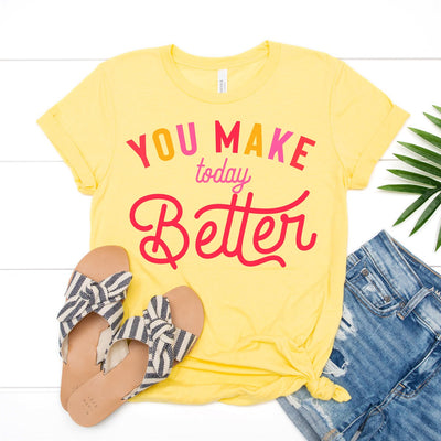 You Make Today Better Tee - Limeberry Designs