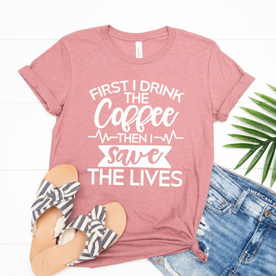 Drink Coffee Then Save Lives Tee - Limeberry Designs