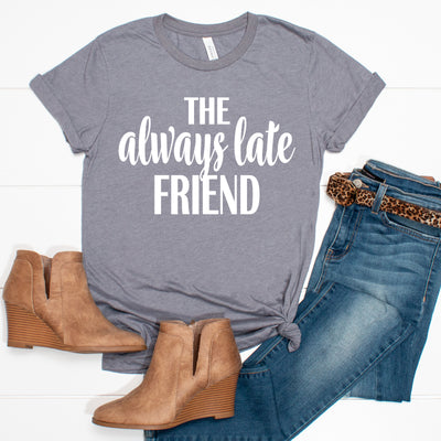 The Always Late Friend Tee - Limeberry Designs