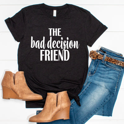 The Bad Decision Friend Tee - Limeberry Designs