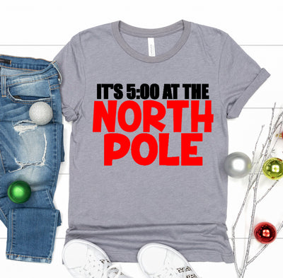 It's 5:00 At The North Pole Tee