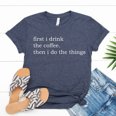 First I Drink Coffee Tee - Limeberry Designs