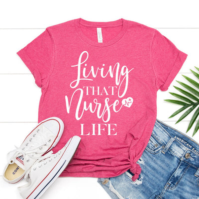 Living That Nurse Life Tee - Limeberry Designs