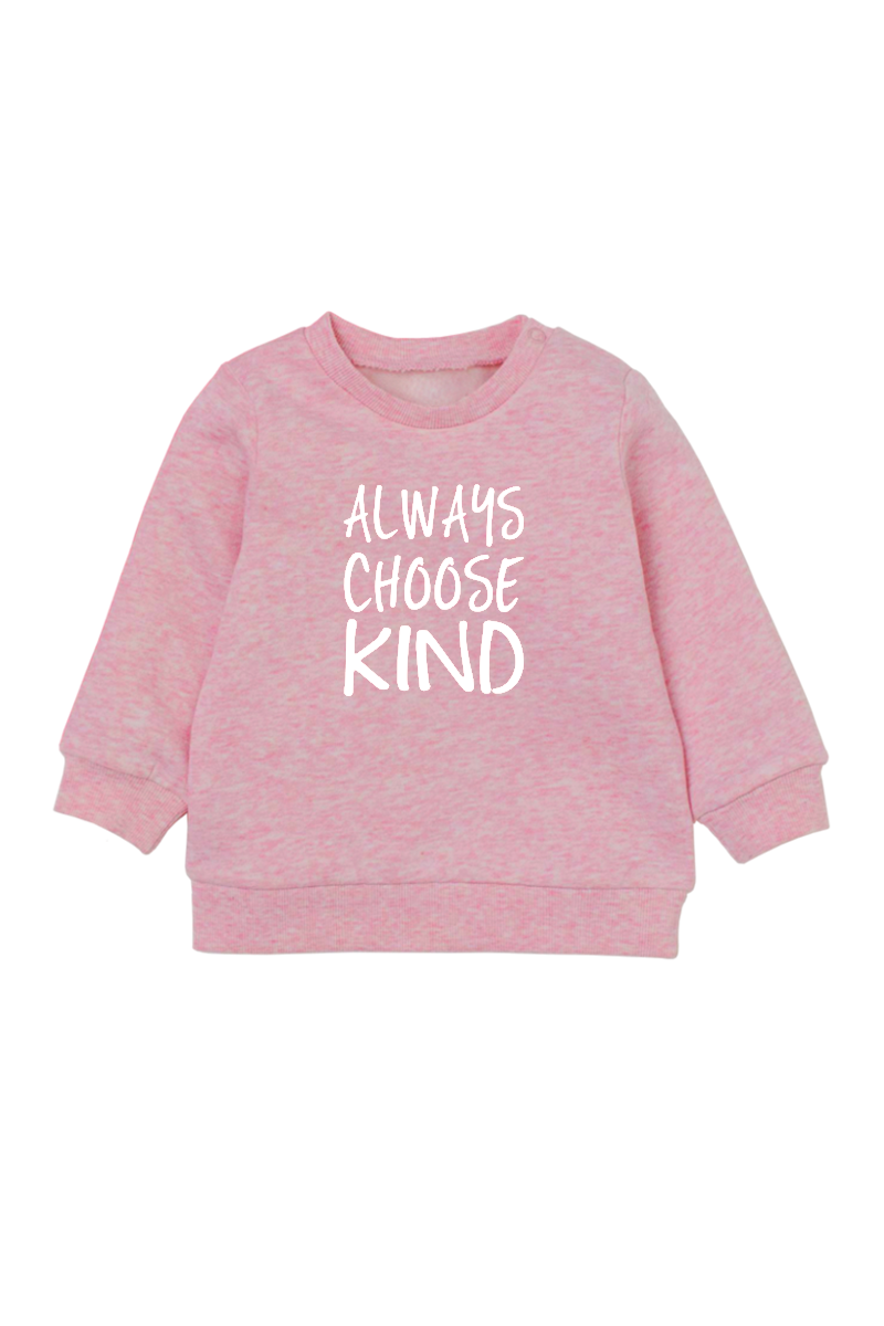 "A pink sweatshirt with ""always choose kind"" written on it."