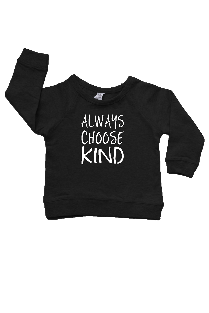 "A  black sweatshirt with ""always choose kind"" written on it."