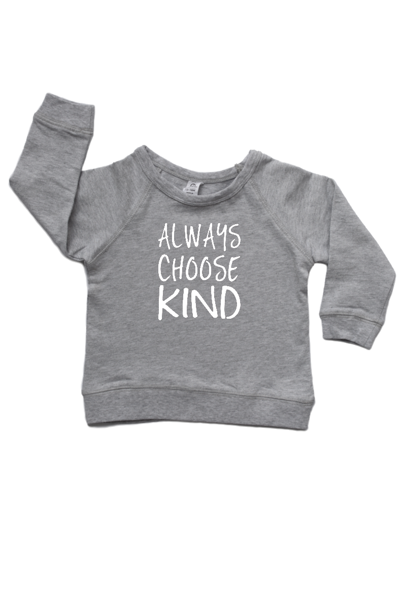 "A grey sweatshirt with ""always choose kind"" written on it."