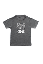 "Grey kids tee with ""always choose kind"" written on it."
