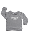 "Grey sweatshirt with the words ""the future is female"" written on it."
