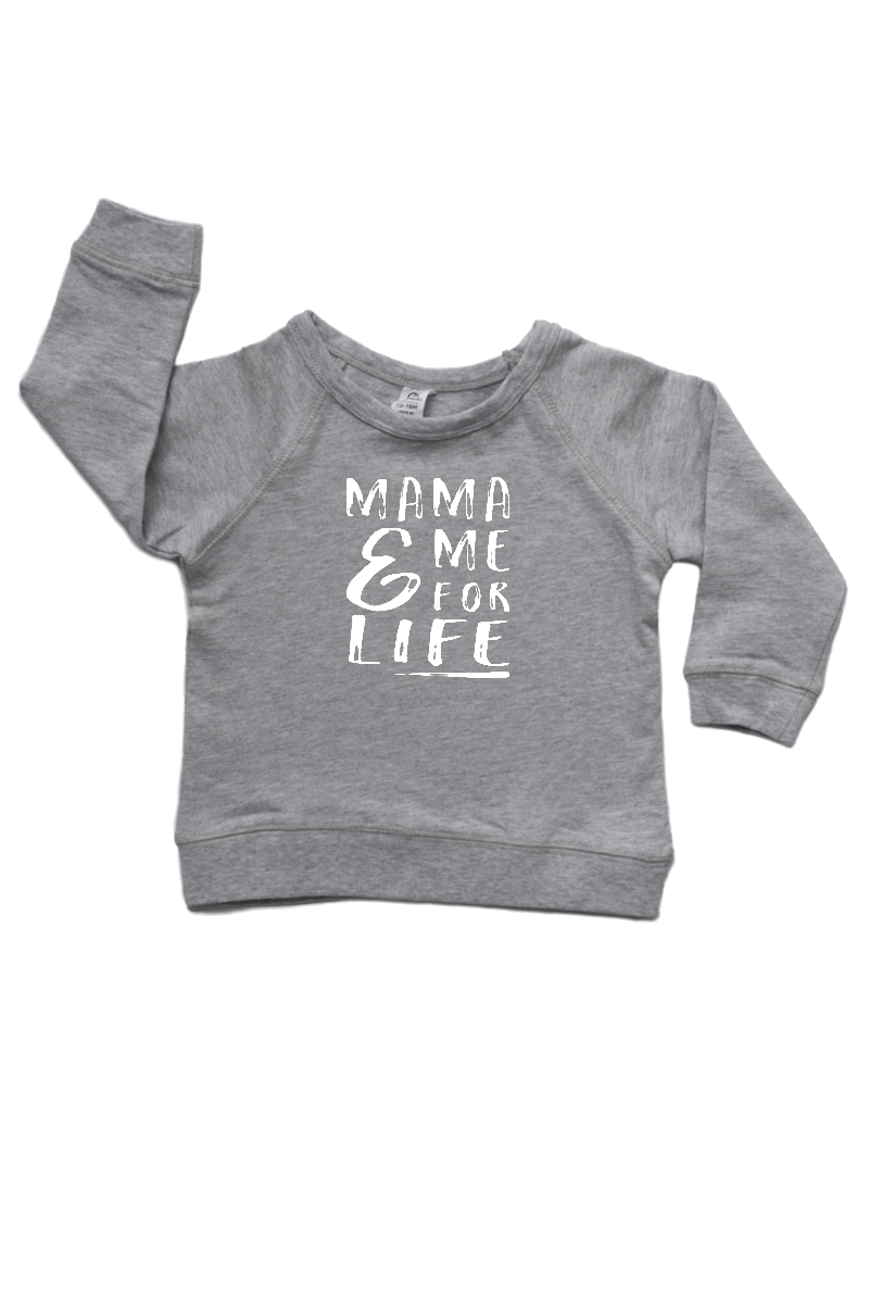 "Grey sweatshirt with the words ""mama and me for life"" written on it."