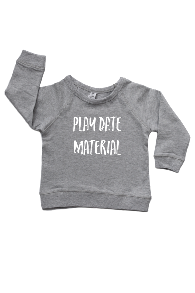 "A grey sweatshirt with ""play date material"" written on it."