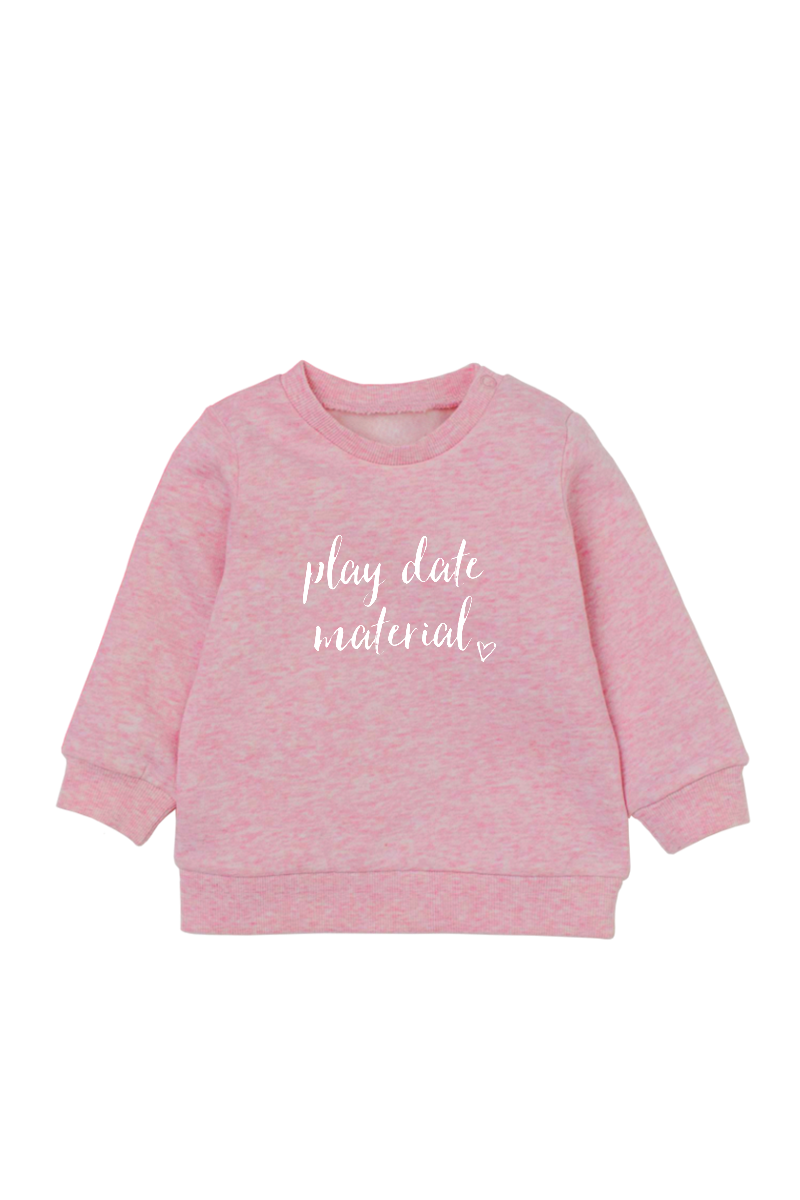 "A pink sweatshirt with ""play date material"" written on it."