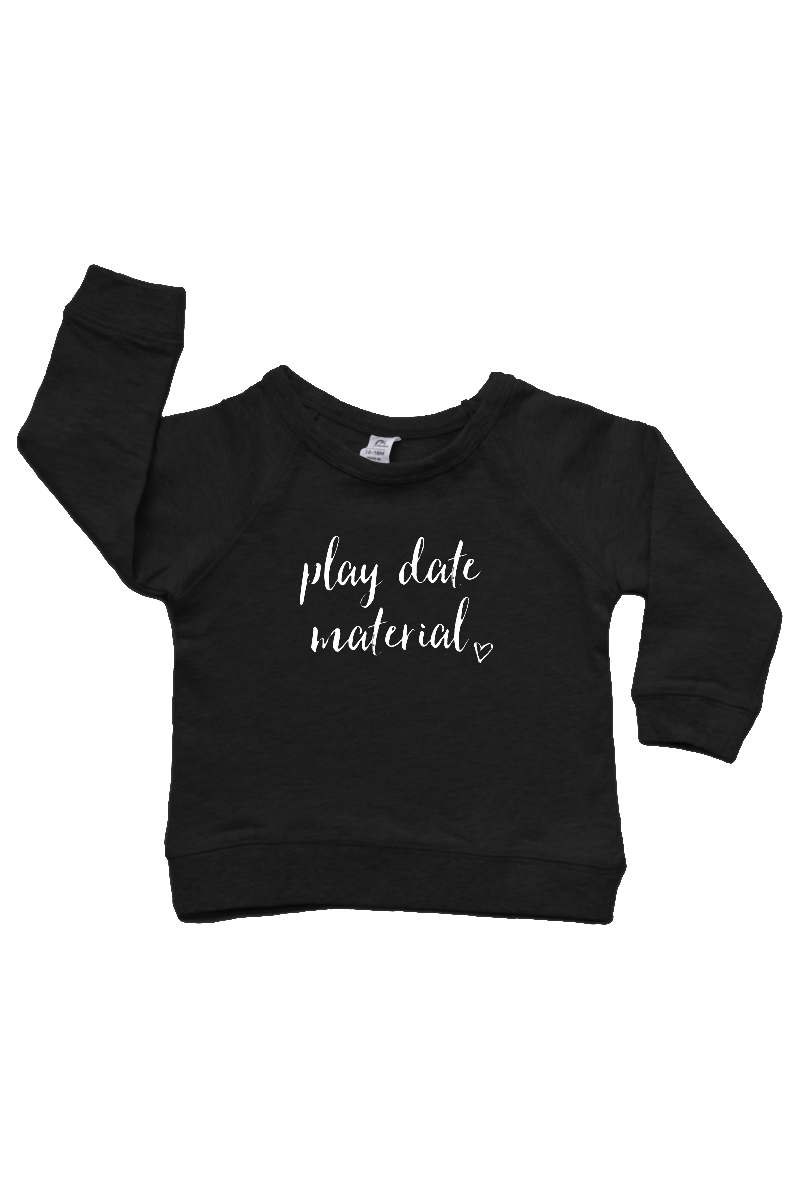 "A black sweatshirt with ""play date material"" written on it."