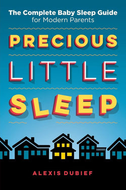Precious Little Sleep: The Complete Baby Sleep Guide for Modern Parents