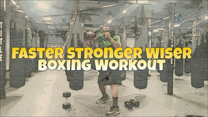 Faster Stronger Wiser Boxing Workout