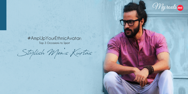 #AmpUpYourEthnicAvatar: Top 3 Occasions to Sport Stylish Men's Kurtas