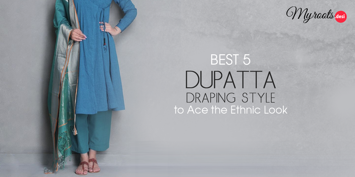 Best 5 Dupatta Draping Style to Ace the Ethnic Look
