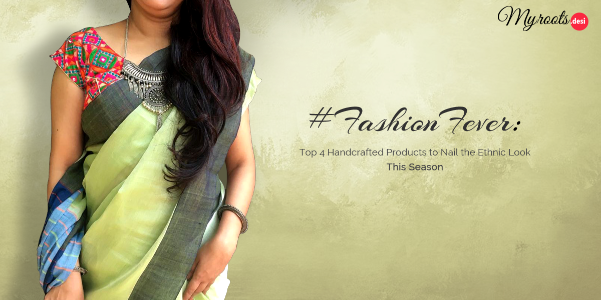 #FashionFever: Top 4 Handcrafted Products to Nail the Ethnic Look This Season