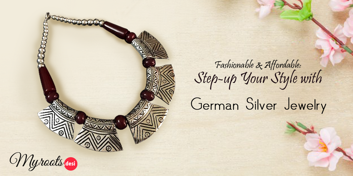Fashionable & Affordable: Step-up Your Style with German Silver Jewelry