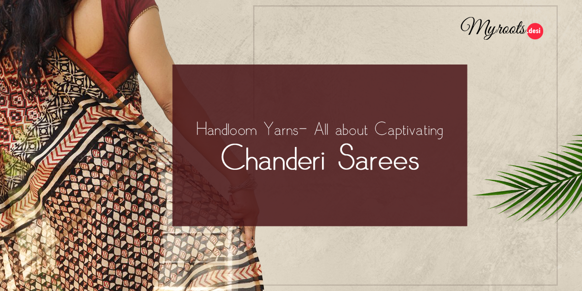 Handloom Yarns- All about Captivating Chanderi Sarees