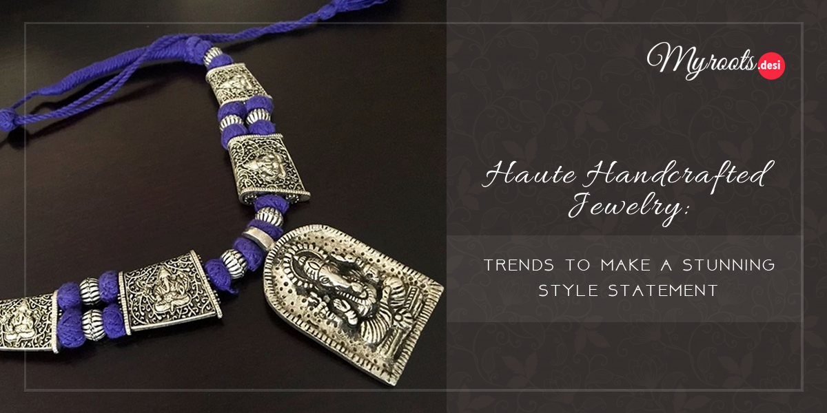 Haute Handcrafted Jewelry: Trends to Make a Stunning Style Statement