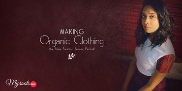 Making Organic Clothing the New Fashion Norm, Period!