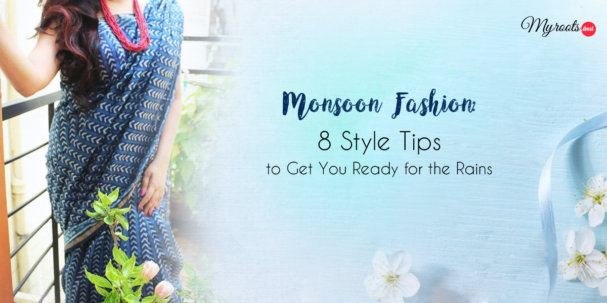 Monsoon Fashion: 8 Style Tips to Get You Ready for the Rains