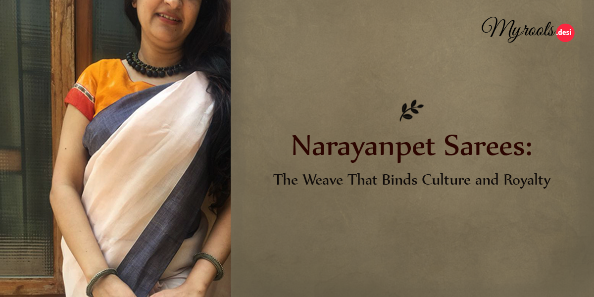 Narayanpet Sarees: The Weave That Binds Culture and Royalty
