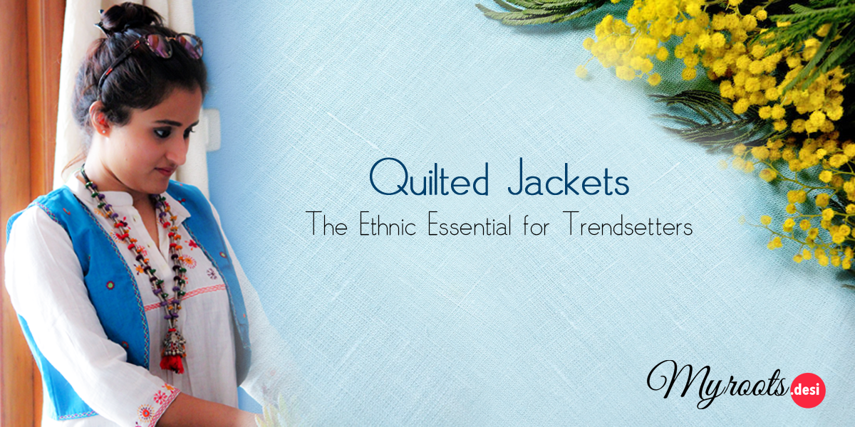 Quilted Jackets :The Ethnic Essential for Trendsetters