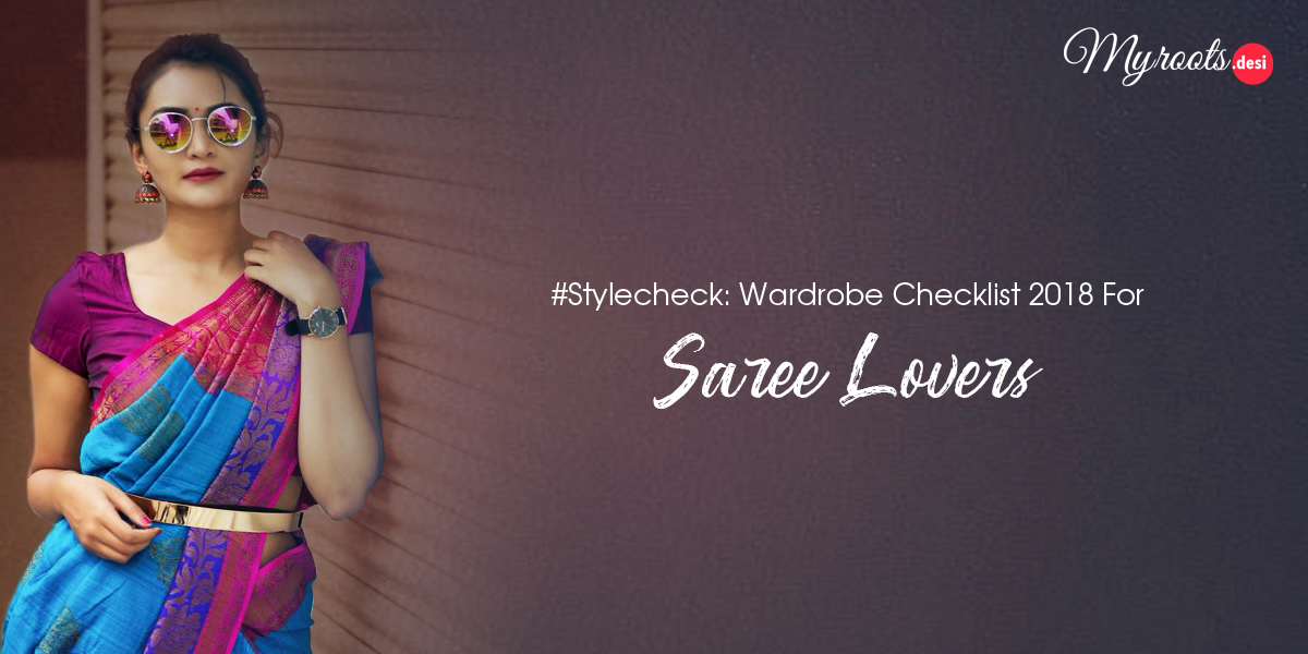 #StyleCheck: Wardrobe Checklist 2018 for SAREE LOVERS