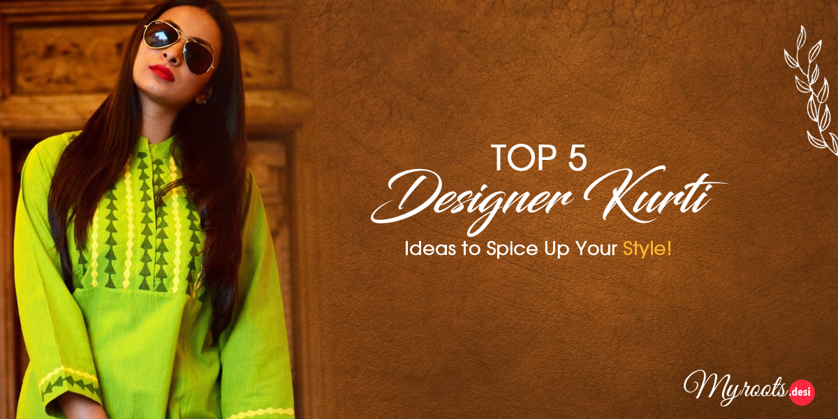 Top 5 Designer Kurti Ideas to Spice Up Your Style!